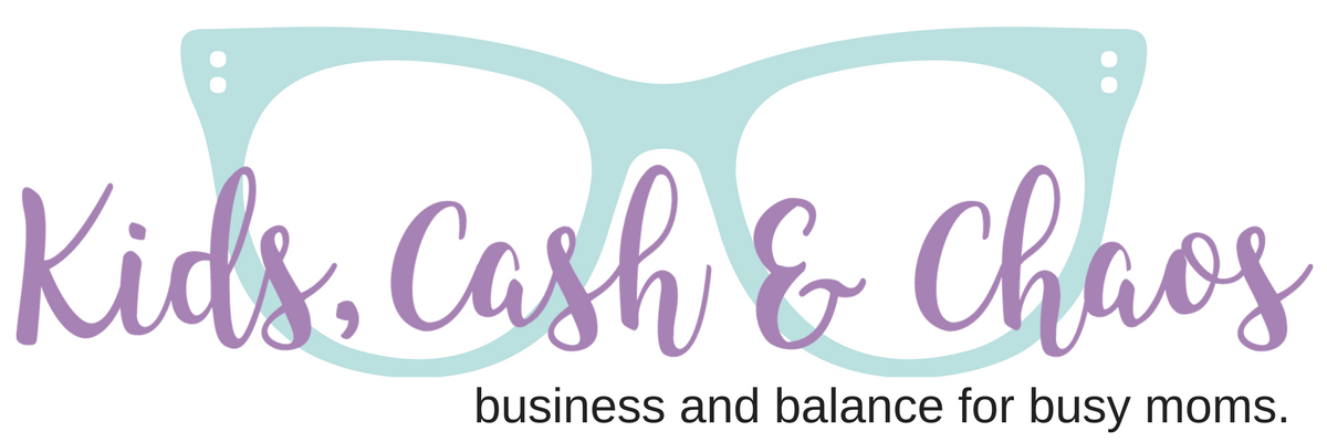 Kids Cash and Chaos - Business and Balance for Busy Moms